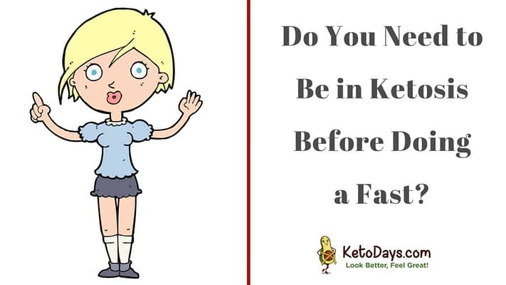 Cartoon girl looks like she is asking a question. She's next to the words Do You Need to Be in Ketosis Before Doing a Fast?